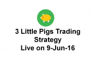 3 Little Pigs Trading Strategy Live 9 Jun 16