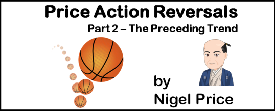 Price Action Reversals - Part 2 - The Preceding Trend - by Nigel Price