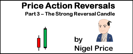 Price Action Reversals - Part 3 - The Strong Reversal Candle - by Nigel Price