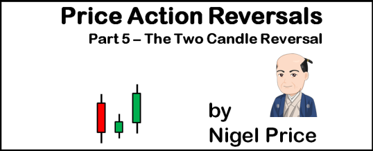 Price Action Reversals - Part 5 - The Two Candle Reversal - by Nigel Price