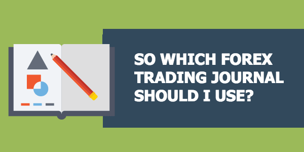WHICH FOREX TRADING JOURNAL SHOULD I USE-min